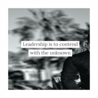 Leadership is to Contend with the Unknown